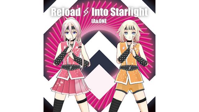『ニコニコ超会議2017』で先行販売されたIA & ONE最新パッケージ「Reload & Into Starlight   IA 5th & ONE 2nd Anniversary -SPECIAL AR LIVE SHOWCASE-」が7/19(水)全国CDショップでのリリースが決定!!