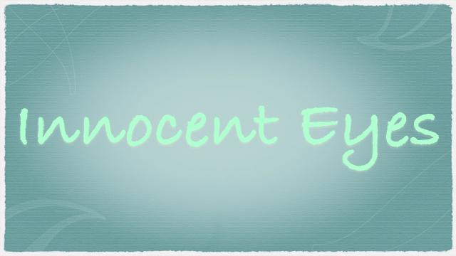 『Innocent Eyes』 35〜人生の色、Innocentなものへの愛情