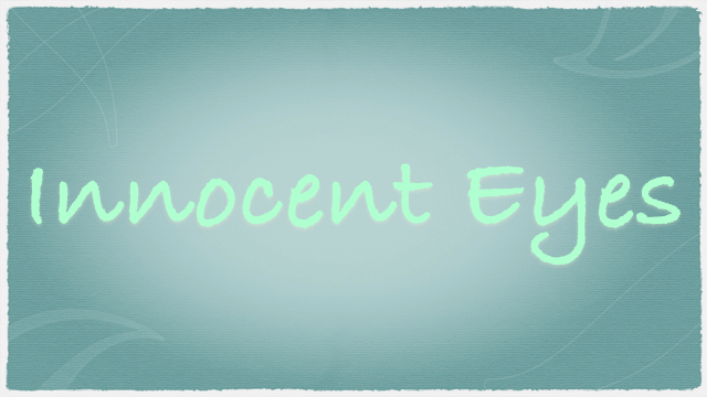 『Innocent Eyes』119〜 溢れる情報から心や感情を守り、落ち着かせる方法