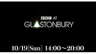 10/19(日)14:00~ Glastonbury Festival 2014 ~世界最大のロックの祭典~