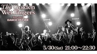 05/30(土) 21:00~ THE GOLDEN WET FINGERS THE DAYS at TOUR 2015 『DANCE ON FIRE』