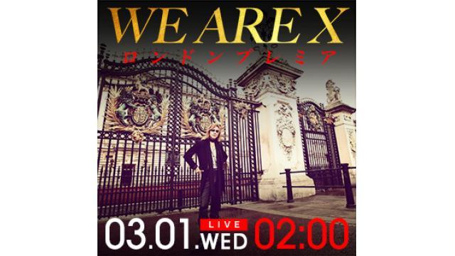 【生放送決定】X JAPAN英国ウェンブリーアリーナ公演直前・『We Are X』ロンドンプレミア・ロンドンから生中継〜YOSHIKI緊急生出演〜