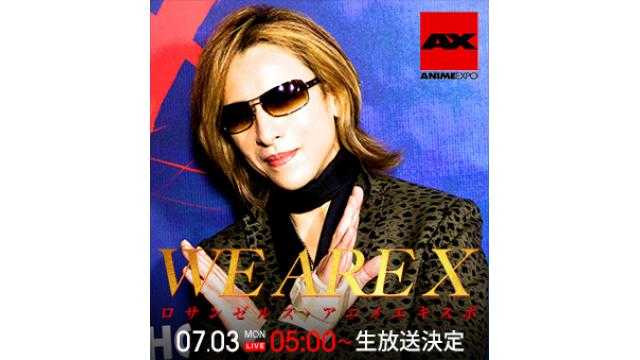 X JAPAN WORLD TOUR WE ARE X日本ツアー直前SP・映画『We Are X』米国LA・アニメエキスポより電撃生中継〜YOSHIKI緊急生出演・新たな発表も〜