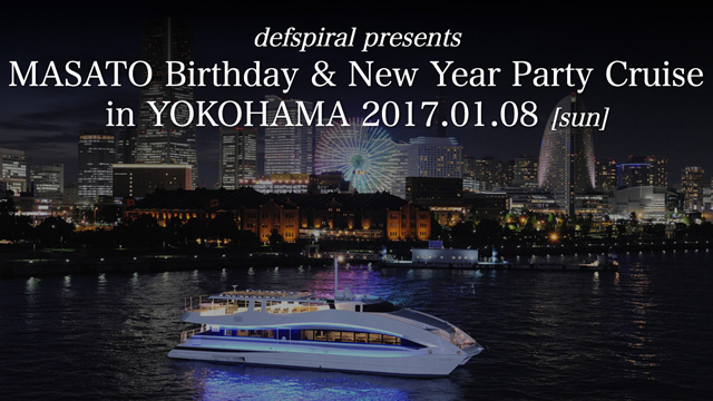 『defspiral presents MASATO Birthday & New Year Party Cruise in YOKOHAMA』defspiral ch.会員先行受付