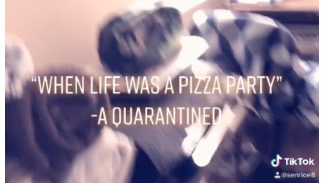 """When Life was a Pizza Party""-Quarantined/ Senri Oe"