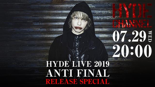 【明日7/29(水)20:00〜生放送】「HYDE LIVE 2019 ANTI FINAL」RELEASE SPECIAL