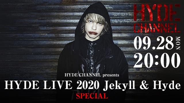 【9/28(月)20:00〜生放送】HYDE CHANNEL presents「HYDE LIVE 2020 Jekyll & Hyde」SP