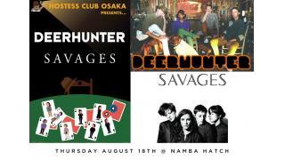 【イベント情報・当日券】DEERHUNTER + SAVAGES HOSTESS CLUB OSAKA