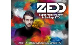 【イベント情報・SOLDOUT】ZEDD SUPER PREMIER SHOW IN SANKEYS TYO