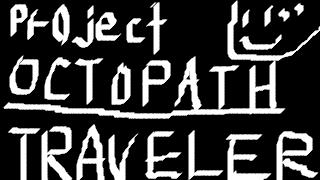 project OCTOPATH TRAVELER DEMO版 プレイしました!