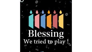 【企画】『Blessing大合奏』--集え!《演奏してみた》クラスタ!--