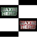 MAXIM HERO Live