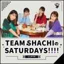 TEAM SHACHIのSATURDAYS!!!! ~シャチサタ~