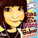 "TAKE TO the DISCO ""Galaxy"" 【うっかりジュンタロウのgdgd放送☆】"