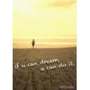 if u can dream,u can do it !!