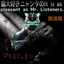 (='x'=)ニャンタのIt is as pleasant as Mr. Listeners.放送局