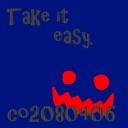 TAKE IT EASY!!!!!!