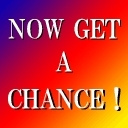 NOW GET A CHANCE!